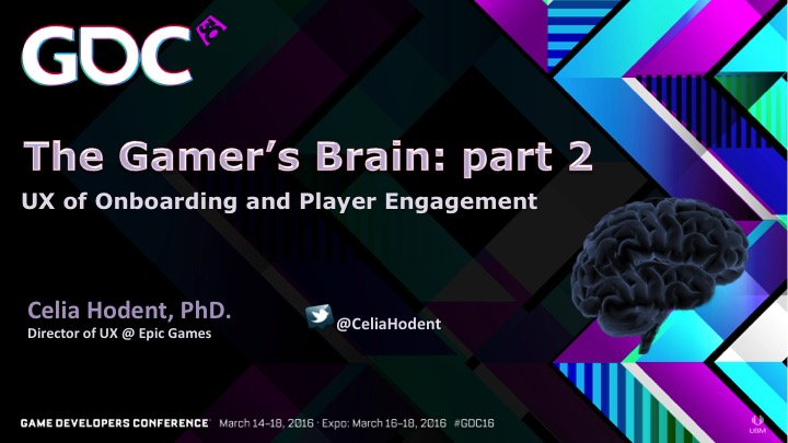 The Gamer's Brain, Part 2: UX of Onboarding and Player Engagement (GDC16)