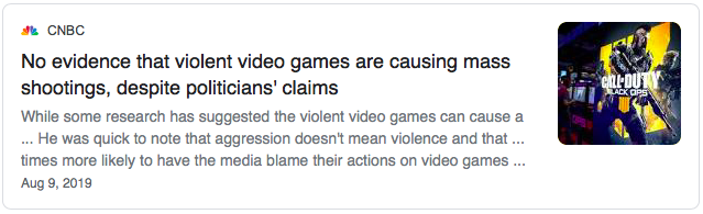 """No evidence that violent video games are causing mass shootings, despite politicians' claims"" - CNBC, August 9, 2019 for the Ethics in the Videogame Industry article by Celia Hodent, PhD"